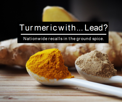 High Lead Levels in Turmeric Cause Recalls Nationwide
